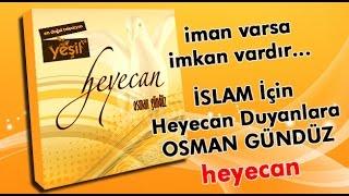 Osman Gündüz   Heyecan, İman Varsa İmkan Vardır