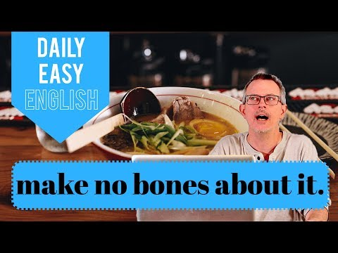 Learn English: Daily Easy English 1199: Make no bones about it.