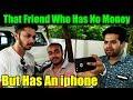 That Friend Who Has No Money But Has An iPhone (8/8 Plus/X) - Dekhte Rahoo