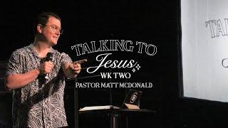 Talking to Jesus  Week 2 | Pastor Matt McDonald | Common Ground Church