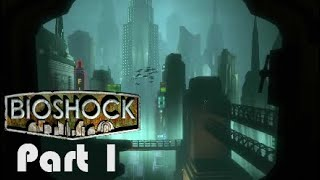 Bioshock:The Collection Bioshock Part 1:Welcome to the Impossible