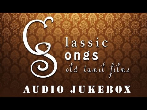 Best Classical Songs from Tamil Movies | Super Hit Tamil Classical Songs Jukebox