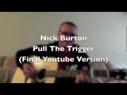 Nick Burton  Pull The Trigger Final  Version