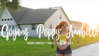 Download GOYANG POPPY ANABELLE  HENDRO ENGKENG FT VANDY L   FT ALFIAN G R S 2018