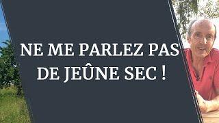 NE ME PARLEZ PAS DE JEÛNE SEC !