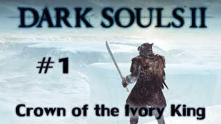 Dark Souls II: Crown of the Ivory King (Ep. 1) (Blind Playthrough)