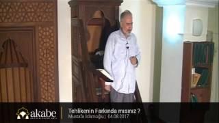 Tehlikenin Farkında mısınız ? - Mustafa İslamoğlu - Cuma Hutbesi - 04.08.2017
