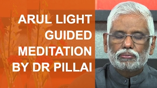 Arul Guided Light Meditation By Dr. Pillai