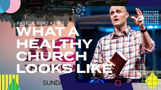 What A Healthy Church Looks Like  - Acts 2:42-47 - Pastor Brad Kirby
