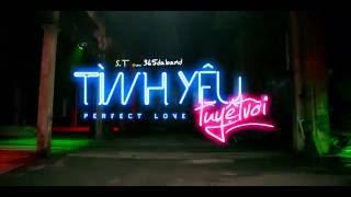 TÌNH YÊU TUYỆT VỜI (PERFECT LOVE) - S.T (Dance Version)