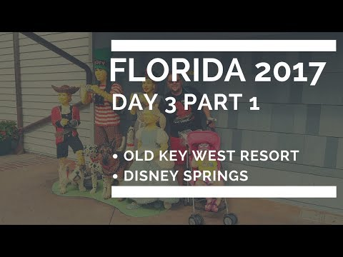 FLORIDA 2017 DAY 3.1 - OLD KEY WEST/DISNEY SPRINGS