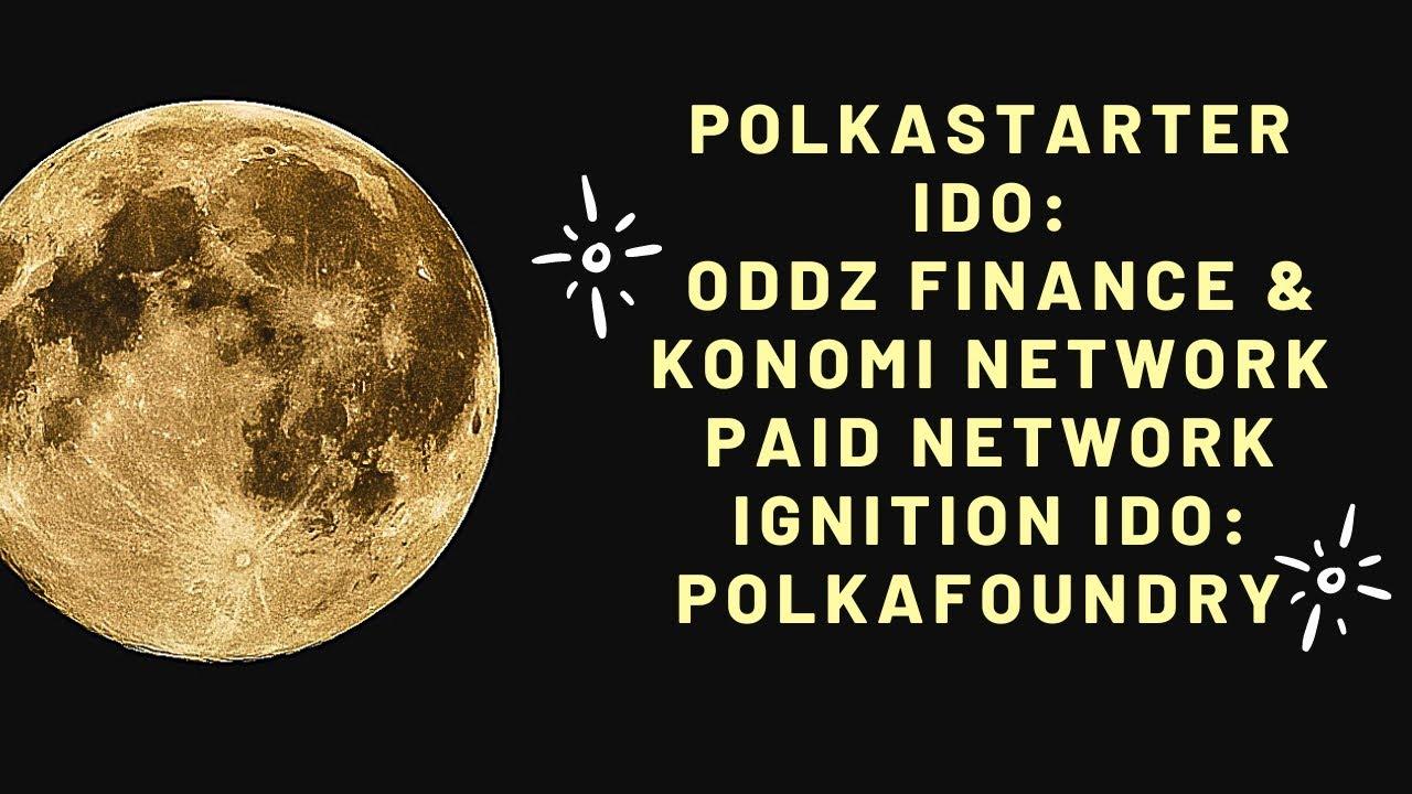 Polkastarter IDO: ODDz Finance & Konomi Network! Paid Network Ignition IDO: PolkaFoundry