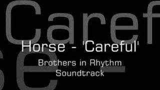 Horse - Careful (Brothers In Rhythm Soundtrack)