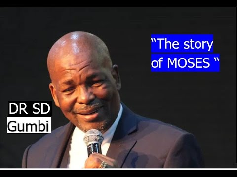 Dr SD Gumbi - Story of Moses