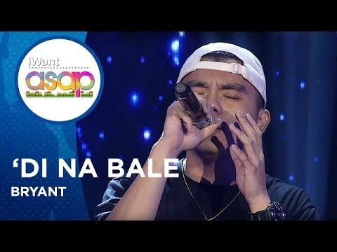 Bryant - 'Di Na Bale   iWant ASAP Highlights