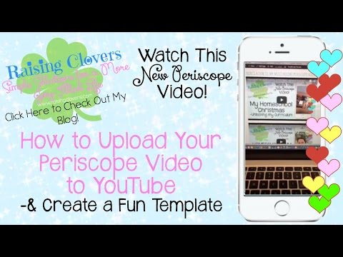 Periscope #4 HOW TO UPLOAD YOUR PERISCOPE TO YOUTUBE & CREATE A FUN TEMPLATE