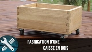 fabrication d une caisse en bois sur