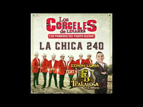 Los Corceles de Linares  La chica 240 ft Edwin Luna y La Trakalosa de Mterrey Audio