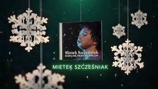 Mietek Szcześniak - Gdy się Chrystus rodzi [Official Audio]
