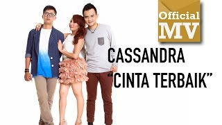 Cassandra - Cinta Terbaik (Official Music Video 720HD)