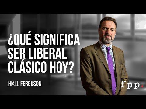 ¿Qué significa ser liberal clásico hoy? por Niall Ferguson en Español