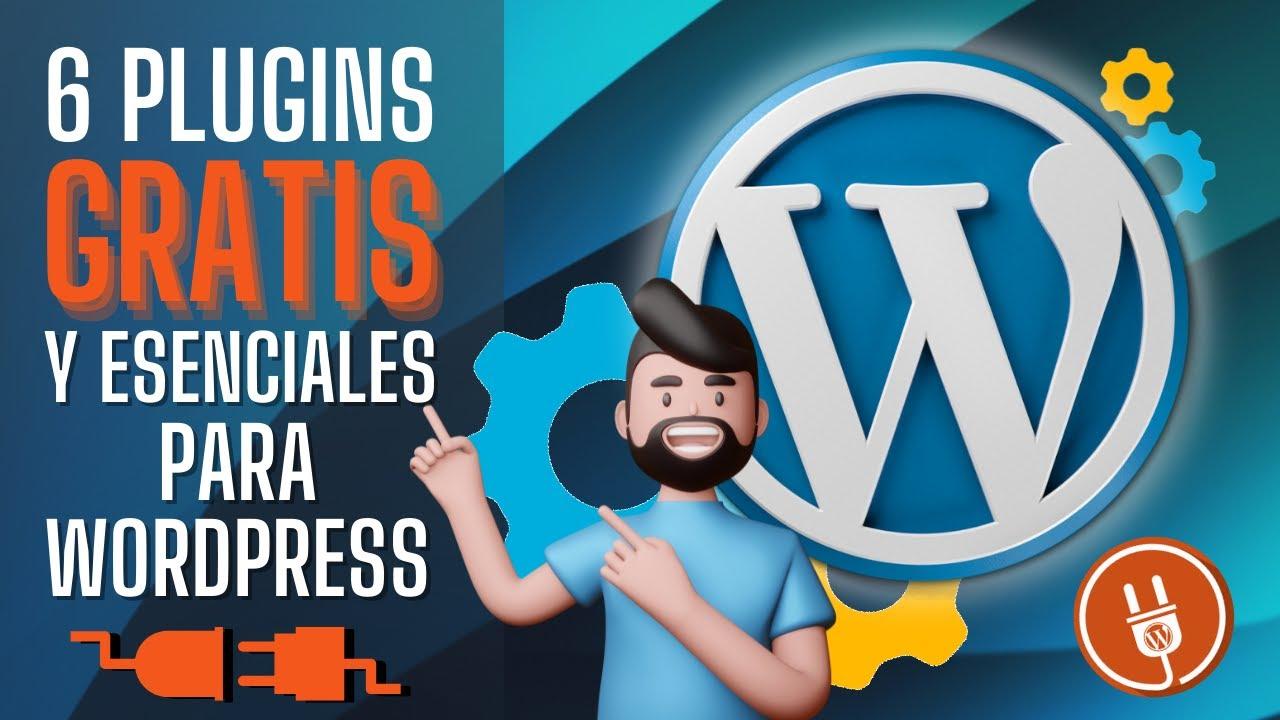 6 Plugins Gratuitos y Esenciales Para WordPress