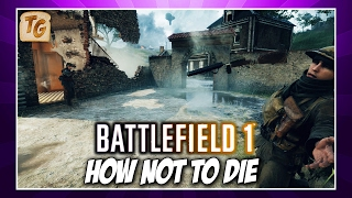 How NOT To Die In Battlefield 1 - BF1 Survival Tips