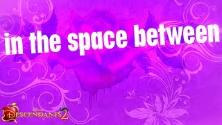 Space Between | Lyric Video | Descendants 2