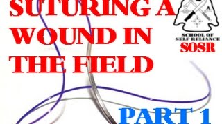 Suturing a Wound in the Field PART 1- School of Self Reliance