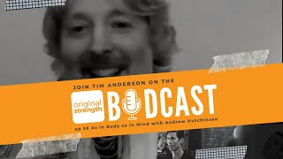 BodCast Episode 36: As in Body so in Mind with Andrew Hutchinson