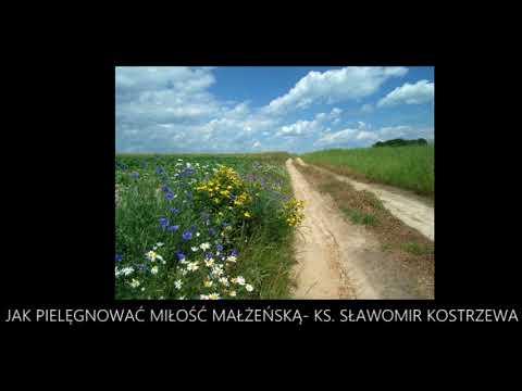 Jak pielęgnować miłość małżeńską - ks. Sławomir Kostrzewa