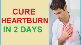 Eliminate Heartburn Pain In 2 Days - How To Cure Heartburn In Days