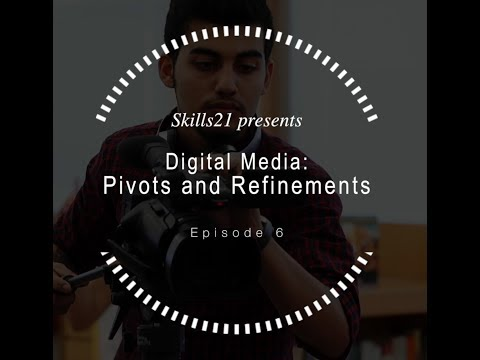 Digital Media Episode 6 : Pivots and Refinement