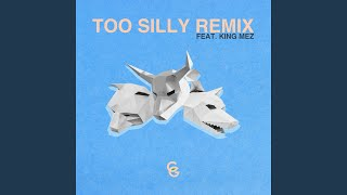 Too Silly Remix (feat. King Mez)