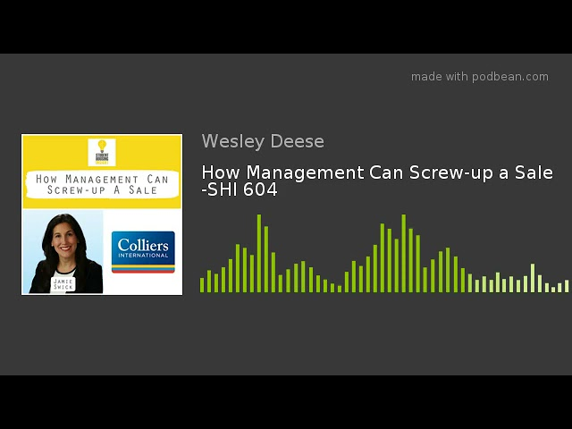 How Management Can Screw-up a Sale -SHI 604