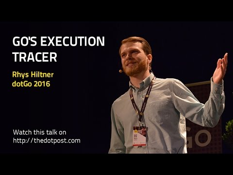 DotGo 2016 - Rhys Hiltner - Go's Execution Tracer