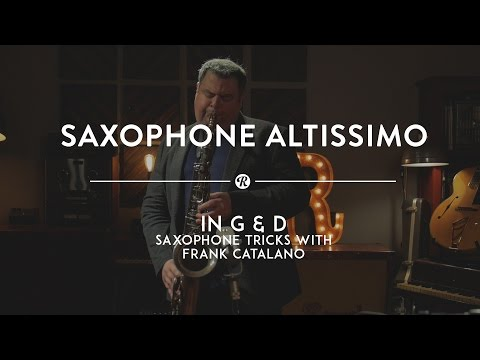 Saxophone Altissimo High G & D: Saxophone Tricks with Frank Catalano  Reverb Tricks