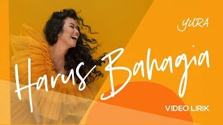 Video YURA YUNITA - Harus Bahagia (Official Lyric Video) download MP3, 3GP, MP4, WEBM, AVI, FLV Juli 2018