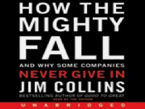 Jim Collins - How the Mighty Fall: And Why Some Companies Never Give In