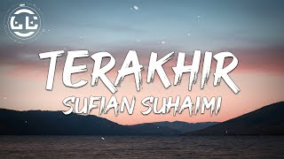 Sufian Suhaimi - Terakhir (Lyrics)