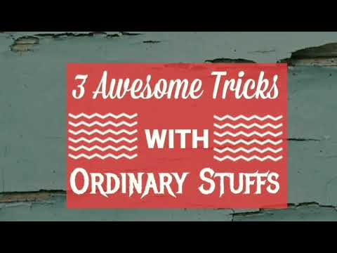 Magic 'scool    3 Awesome Tricks With Ordinary Stuffs    Performance & Tutorial