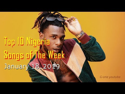 Top 10 Nigeria Songs of The Week || January 18, 2019 by G