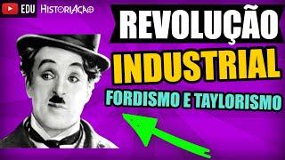 REVOLUÇÃO INDUSTRIAL Resumo Fordismo Taylorismo Just in Time Vídeo aula de História e Geografia #5