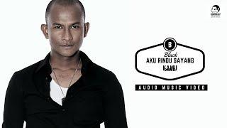 Video Black - Aku Rindu Sayang Kamu (Official Audio Music) download MP3, 3GP, MP4, WEBM, AVI, FLV November 2018
