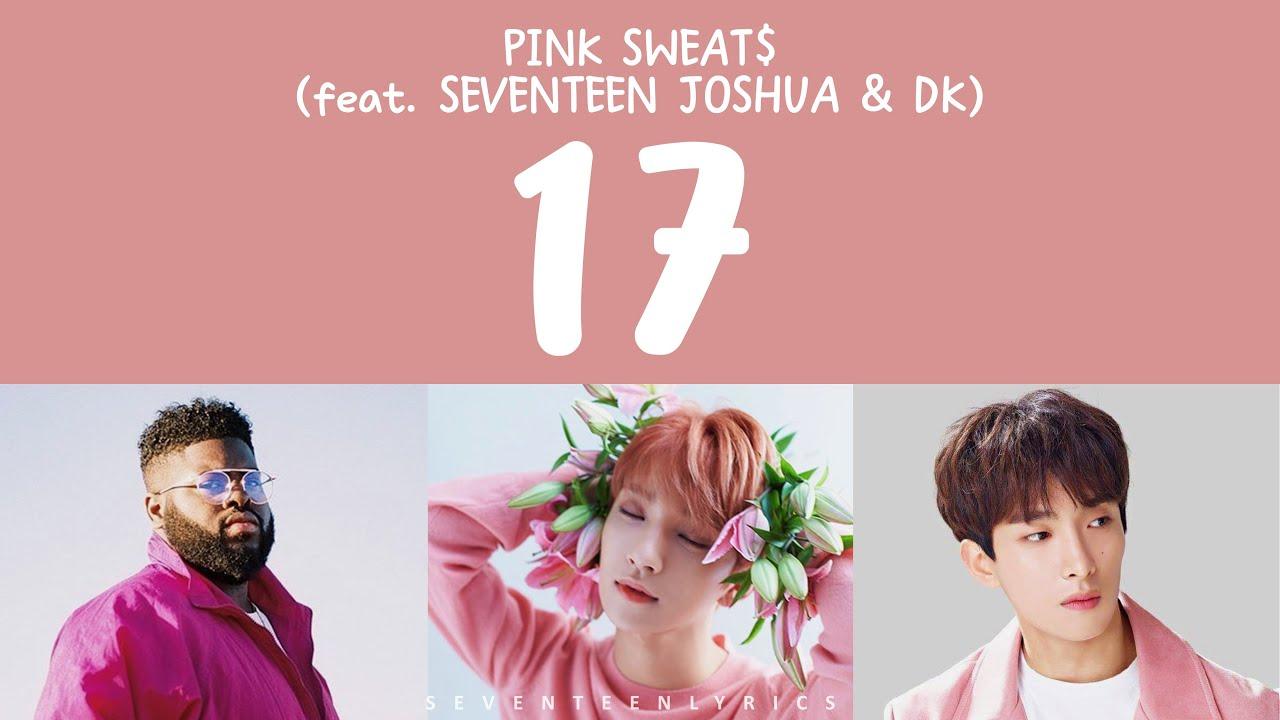 Download [LYRICS/가사] PINK SWEAT$ feat. SEVENTEEN (세븐틴) JOSHUA & DK - 17