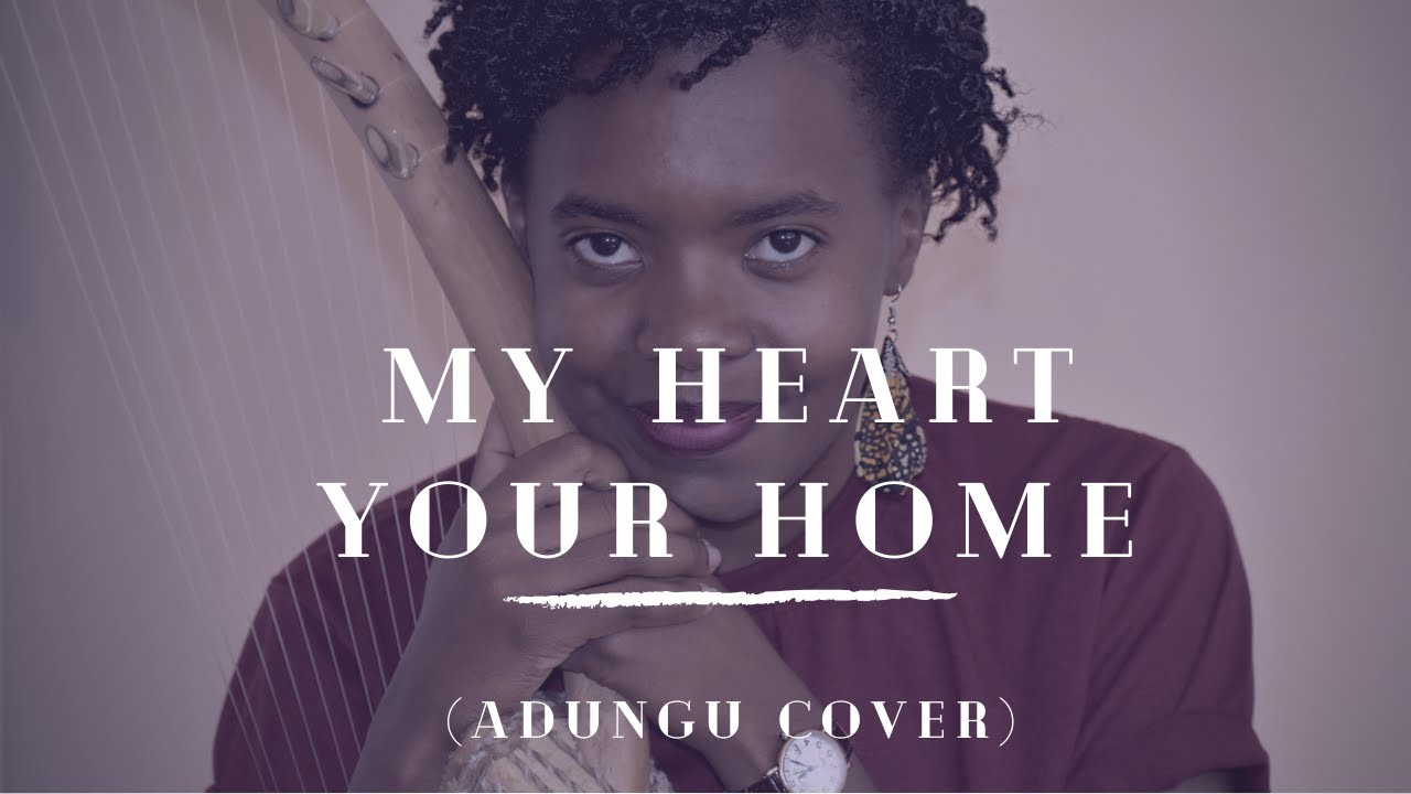 Download My Heart, Your home (Adungu Cover)
