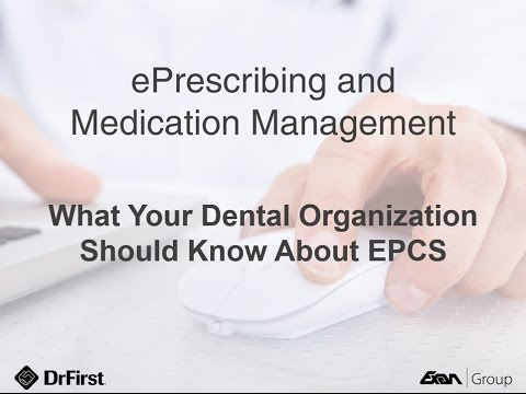 ePrescribing & Medication Management - What Your Dental Organization Should Know About EPCS