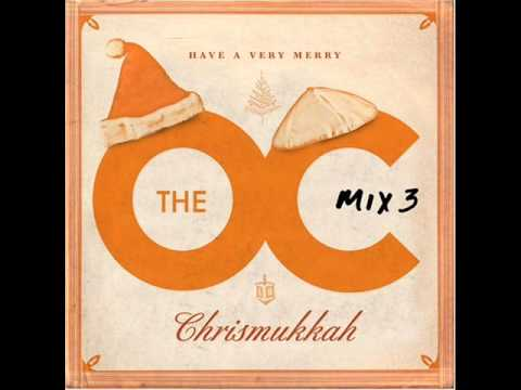 The o c mix 3 have a very merry chrismukkah christmas with you is the best
