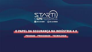 AO VIVO - O papel da Segurança na Indústria 4.0 // Dia 1 - Starti Conference