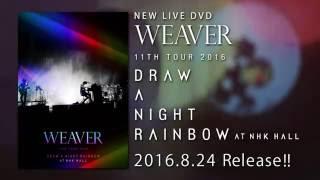 タイトル: WEAVER 11th TOUR 2016「Draw a Night Rainbow」at NHK HALL...